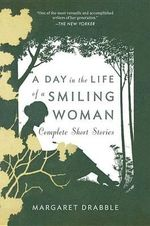 A Day in the Life of a Smiling Woman : Complete Short Stories - Margaret Drabble