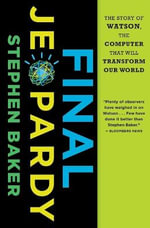 Final Jeopardy : The Story of Watson, the Computer That Will Transform Our World - Stephen Baker