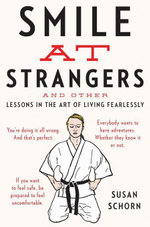 Smile at Strangers : And Other Lessons in the Art of Living Fearlessly - Susan Schorn