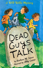 Dead Guys Talk : A Wild Willie Mystery - Barbara Joosse