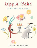 Apple Cake : A Recipe for Love - Julie Paschkis