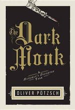 The Dark Monk : A Hangman's Daughter Tale - Oliver Potzsch