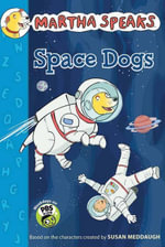 Martha Speaks : Space Dogs (Chapter Book) - Susan Meddaugh