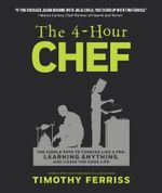 The 4-Hour Chef : The Simple Path to Cooking Like a Pro, Learning Anything, and Living the Good Life - Timothy Ferriss