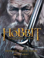 The Hobbit : An Unexpected Journey Official Movie Guide - Brian Sibley