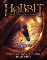 The Hobbit : The Desolation of Smaug Official Movie Guide - Brian Sibley