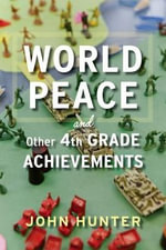 World Peace and Other 4th-Grade Achievements : Fun games to develop the fine motor skills your ch... - Dr John Hunter