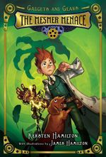 The Mesmer Menace : Gadgets and Gears, Book One - Kersten Hamilton