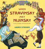 When Stravinsky Met Nijinsky : Two Artists, Their Ballet, and One Extraordinary Riot - Lauren Stringer