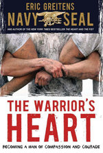 The Warrior's Heart : Becoming a Man of Compassion and Courage - Eric Greitens