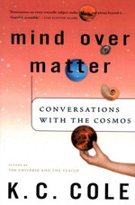 Mind Over Matter : Conversations with the Cosmos - K. C. Cole