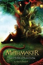Mythmaker : The Life of J.R.R. Tolkien, Creator of the Hobbit and the Lord of the Rings - Anne E Neimark