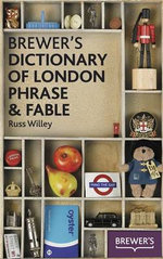 Brewer's Dictionary of London Phrase & Fable - Russ Willey