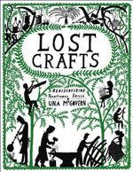 Lost Crafts : Rediscovering Traditional Skills : Rediscovering Traditional Skills - Una McGovern