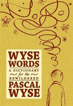 Wyse Words : A Dictionary for the Bewildered - Pascal Wyse