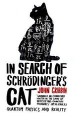 In Search of Schrodinger's Cat : Quantum Physics and Reality - John R. Gribbin