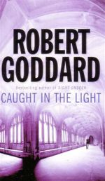 Caught In The Light - Robert Goddard