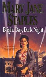 Bright Day, Dark Night : The Adams Family Defiant - Escaping from Blitz-Torn London - Mary Jane Staples
