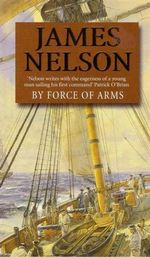 By Force Of Arms : Revolution at sea - James L Nelson