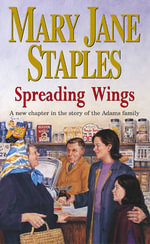 Spreading Wings : A New Chapter in the Story of the Adams Family - Mary Jane Staples