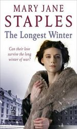 The Longest Winter : Can their love survive the long winter of war? - Mary Jane Staples