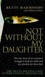 Not without My Daughter : Reissue - Betty Mahmoody