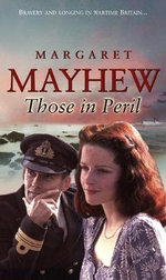 Those In Peril : Bravery and Longing in Wartime Britain - Margaret Mayhew