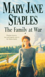 The Family at War : Wartime Bravery, Love and Tragedy Come to the Adams Family - Mary Jane Staples