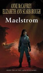 Maelstrom : Book Two of the Twins of Petaybee - Anne McCaffrey