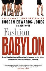 Fashion Babylon : From high fashion to high street - looking up the skirts of the world's most glamorous industry - Imogen Edwards-Jones