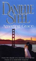 Amazing Grace : From the Dazzle of a Society Party to the Chaos of a Makeshift Hospital ... - Danielle Steel