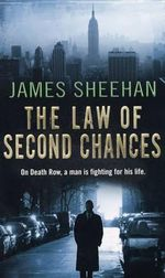 The Law of Second Chances : On death row a man is fighting for his life - James Sheehan
