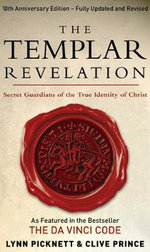 The Templar Revelation : Secret Guardians of the True Identity of Christ - Lynn Picknett