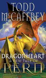Dragonheart : Anne Mccaffrey's Dragonriders of Pern - Todd McCaffrey