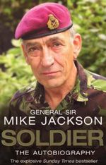 Soldier : The Autobiography - General Sir Mike Jackson