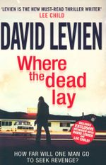 Where the Dead Lay : How far will one man go to seek revenge? - David Levien