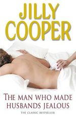 The Man Who Made Husbands Jealous - Jilly Cooper