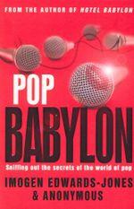 Pop Babylon : Sniffing out the secrets of the world of pop - Imogen Edwards-Jones