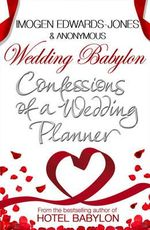 Wedding Babylon : Confessions of a Wedding Planner - Imogen Edwards-Jones