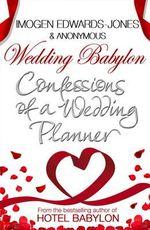 Wedding Babylon : Confessions of a Wedding Planner - Imogen Edwards-Jones