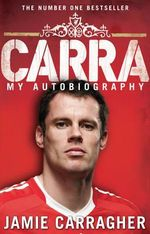 Carra : My Autobiography - Jamie Carragher