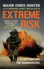 Extreme Risk :  A Life Fighting the Bombmakers - Chris Hunter
