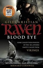 Blood Eye : Some Called Them Wolves of the Sea, Others Simply Called Them Vikings : Raven Series : Book 1 - Giles Kristian
