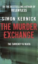 The Murder Exchange : The Currency is Death - Simon Kernick
