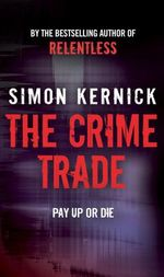 The Crime Trade : They Play. You Pay. - Simon Kernick