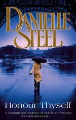 Honour Thyself : A Courageous Journey of Survival, Memory, and Sefl-Discovery... - Danielle Steel