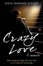 Crazy Love - Leslie Morgan Steiner