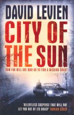 City of the Sun : How Far Will One Man Go To Find A Missing Child? - David Levien