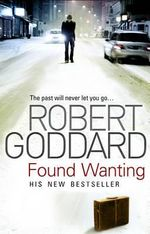 Found Wanting : The Past Will Never Let You Go... - Robert Goddard