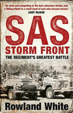 Storm Front : The Epic True Story of a Secret War, the SAS's Greatest Battle, and the British Pilots Who Saved Them - Rowland White
